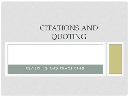 REVIEWING AND PRACTICING CITATIONS AND QUOTING. TERMS YOU SHOULD KNOW: A REVIEW Database: online collection of resources Paraphrase: putting text into.