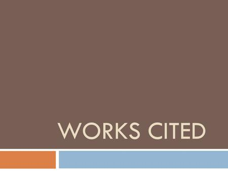 WORKS CITED. What is a Works Cited Page?  It's an ALPHABETICAL list of the sources that you used in researching.  It's one way for your teacher to know.