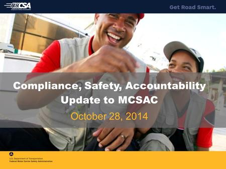 Compliance, Safety, Accountability Update to MCSAC October 28, 2014.