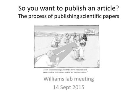 So you want to publish an article? The process of publishing scientific papers Williams lab meeting 14 Sept 2015.