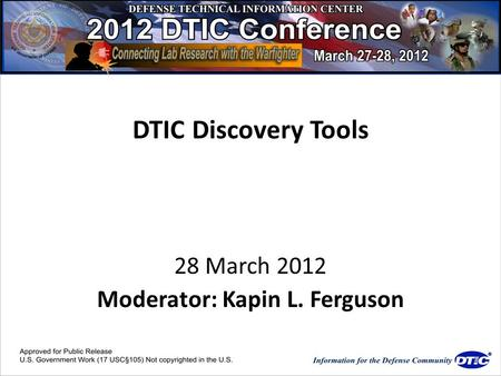 DTIC Discovery Tools 28 March 2012 Moderator: Kapin L. Ferguson.