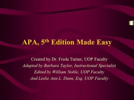 APA, 5 th Edition Made Easy Created by Dr. Freda Turner, UOP Faculty Adapted by Barbara Taylor, Instructional Specialist Edited by William Noble, UOP Faculty.
