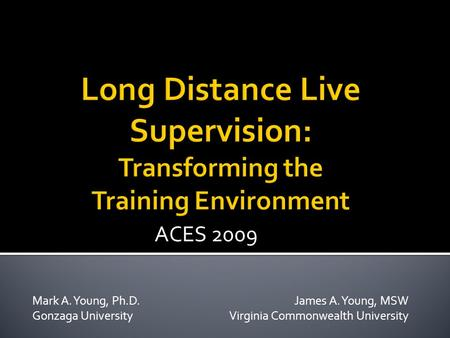 Mark A. Young, Ph.D. James A. Young, MSW Gonzaga University Virginia Commonwealth University ACES 2009.