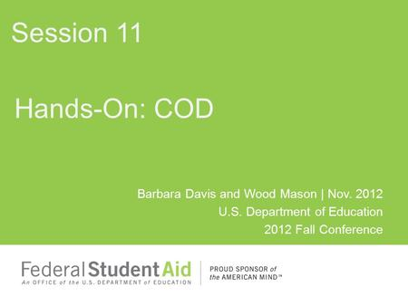 Barbara Davis and Wood Mason | Nov. 2012 U.S. Department of Education 2012 Fall Conference Hands-On: COD Session 11.