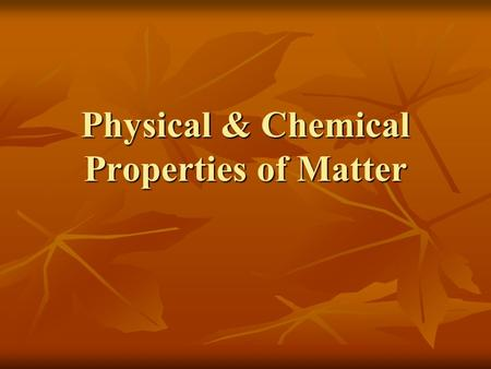 Physical & Chemical Properties of Matter. Physical Properties Physical property – any characteristic that can be observed without changing the composition.