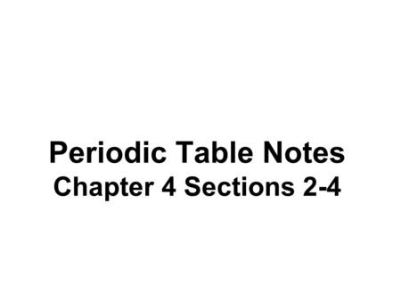 Periodic Table Notes Chapter 4 Sections 2-4. Essential questions: How is the PTE arranged? Where are metals, nonmetals and semi metals on the PTE? What.