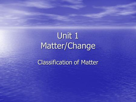 Unit 1 Matter/Change Classification of Matter. Physical Property Extensive Extensive –Depends on amount of matter present Mass Mass Volume Volume Intensive.