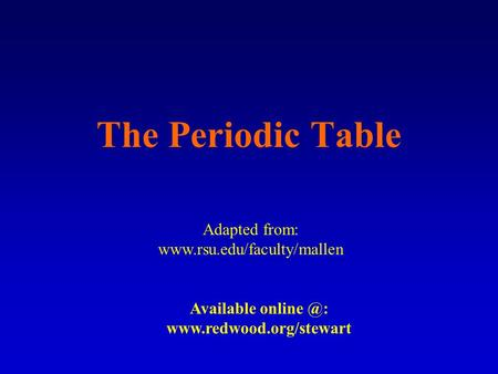 The Periodic Table Adapted from:  Available
