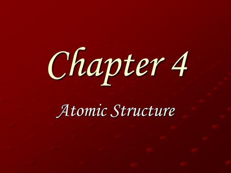 Chapter 4 Atomic Structure. Democritus Greek Philosopher First to suggest the idea of atoms. Believed atoms were indivisible & indestructible.
