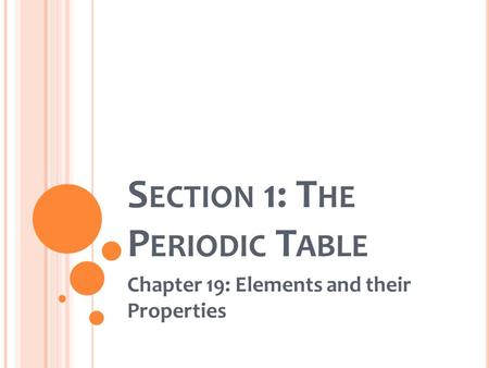 S ECTION 1: T HE P ERIODIC T ABLE Chapter 19: Elements and their Properties.
