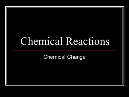 Chemical Reactions Chemical Change. Properties of Matter Physical Property Physical Property Characteristic of a substance Characteristic of a substance.