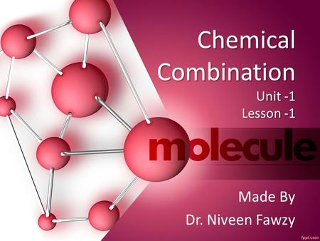 Chemical Combination Unit -1 Lesson -1 Made By Dr. Niveen Fawzy.