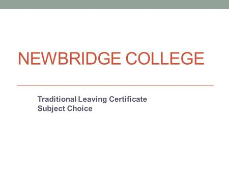 NEWBRIDGE COLLEGE Traditional Leaving Certificate Subject Choice.