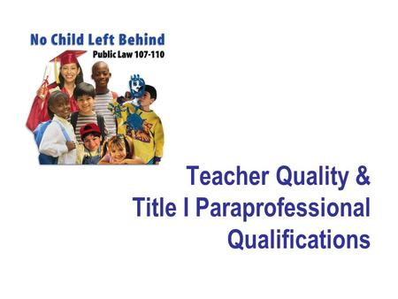 Teacher Quality & Title I Paraprofessional Qualifications.