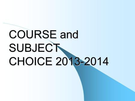 COURSE and SUBJECT CHOICE 2013-2014. Tonight's Structure Background Cutbacks Decisions on what can be provided Process for parents /guardians and students.