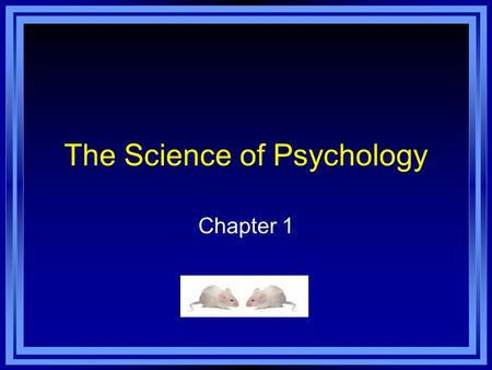 The Science of Psychology Chapter 1. Copyright © 2011 Pearson Education, Inc. All rights reserved. Psychology's Four Goals 1.Description What is happening?