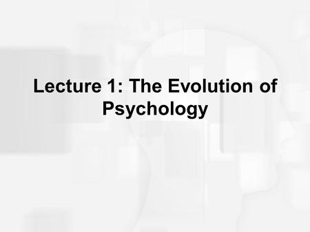 Lecture 1: The Evolution of Psychology. What is Psychology? A set of questions about mental functioning –trace back to philosophy –Aristotle asked about.