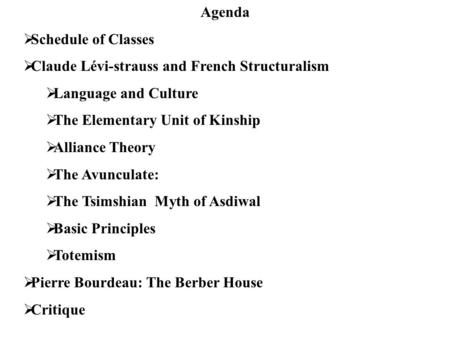 Agenda  Schedule of Classes  Claude Lévi-strauss and <strong>French</strong> Structuralism  Language and Culture  The Elementary Unit of Kinship  Alliance Theory 