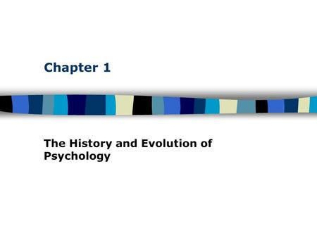 Chapter 1 The History and Evolution of Psychology.