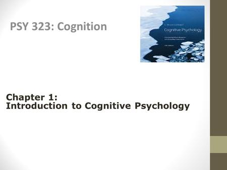PSY 323: Cognition Chapter 1: Introduction to Cognitive Psychology.