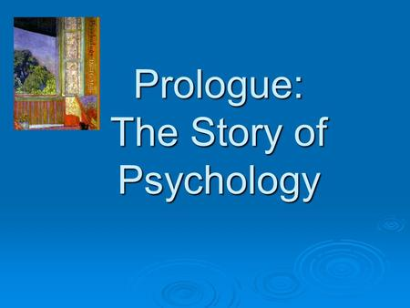 Prologue: The Story of Psychology. Psychology Roots  Behavior and Mental Process Definition of Psychology : Definition of Psychology : the science that.