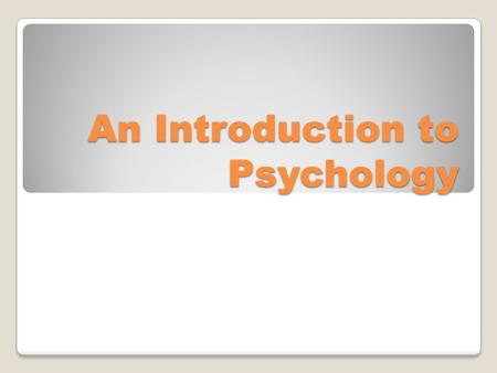 An Introduction to Psychology. Take a few minutes… I will show some pictures - without talking write down what you see in the pictures DO NOT DISCUSS.