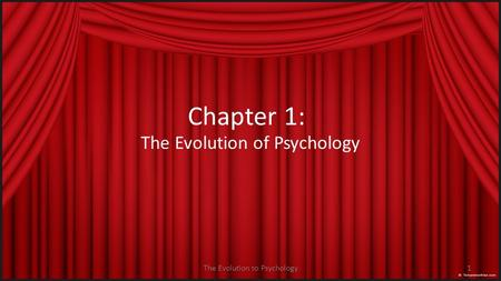 The Evolution to Psychology1 Chapter 1: The Evolution of Psychology.