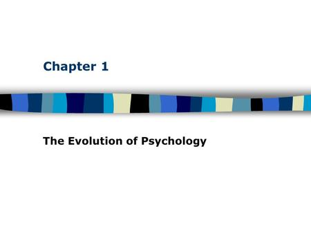 Chapter 1 The Evolution of Psychology. Table of Contents The Development of Psychology: From Speculation to Science Prior to 1879 –Physiology and philosophy.