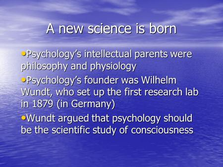 A new science is born Psychology's intellectual parents were philosophy and physiology Psychology's intellectual parents were philosophy and physiology.