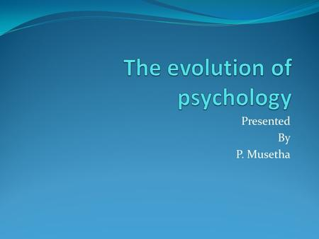 evolution of psychology from greek philosophy That is a question for the history and philosophy of psychology, a blended  dard  discipline in aristotle's scheme of knowledge, a scheme that set the edu.