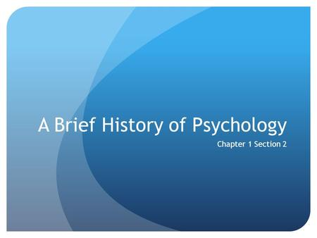 A Brief History of Psychology Chapter 1 Section 2.
