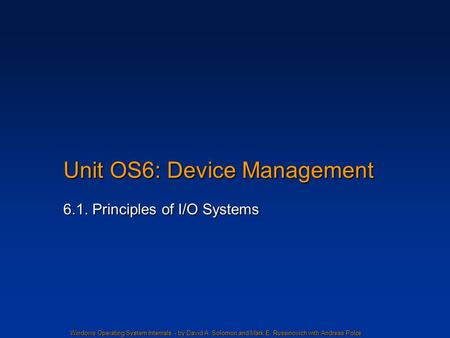 Windows Operating System Internals - by David A. Solomon and Mark E. Russinovich with Andreas Polze Unit OS6: Device Management 6.1. Principles of I/O.