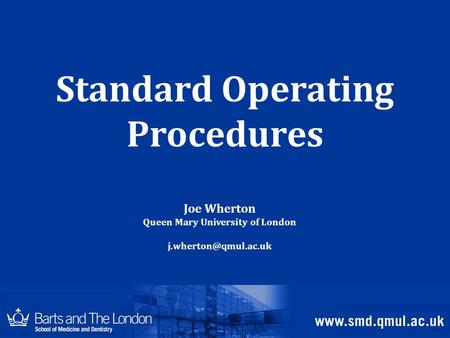 Standard Operating Procedures Joe Wherton Queen Mary University of London