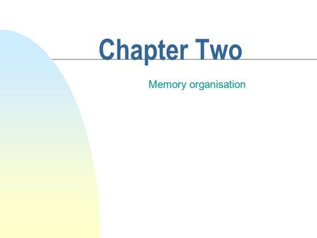Chapter Two Memory organisation Examples of operating system n Windows 95/98/2000, Windows NT n Unix, Linux, n VAX/VMS IBM MVS n Novell Netware and Windows.