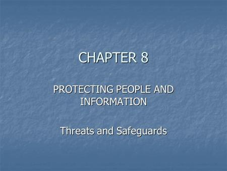 CHAPTER 8 PROTECTING PEOPLE AND INFORMATION Threats and Safeguards.