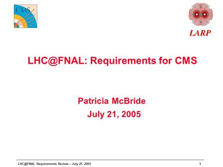 Requirements Review – July 21, 20051 Requirements for CMS Patricia McBride July 21, 2005.