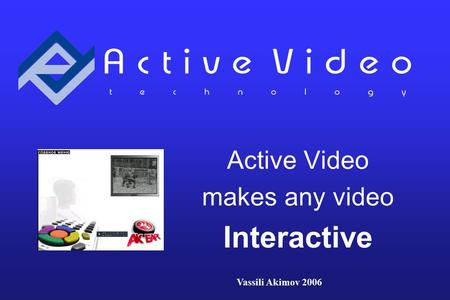 Active Video makes any video Interactive Vassili Akimov 2006.