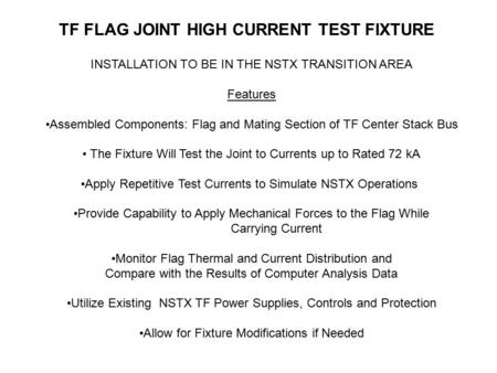 TF FLAG JOINT HIGH CURRENT TEST FIXTURE INSTALLATION TO BE IN THE NSTX TRANSITION AREA Features Assembled Components: Flag and Mating Section of TF Center.