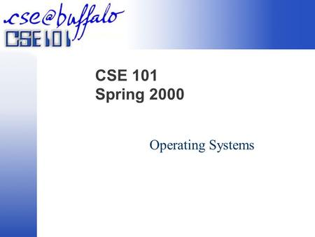 CSE 101 Spring 2000 Operating Systems. The Tasks of the Operating System Single Task Multitasking.