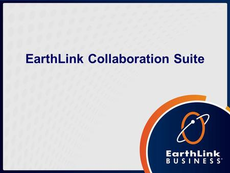 EarthLink Collaboration Suite. Typical Business Challenges How do I keep my widely distributed workforce better connected and fully collaborating? How.