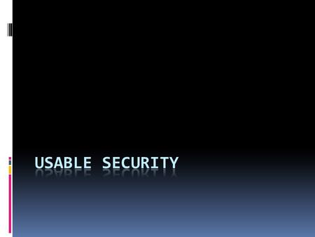 "References  Cranor & Garfinkel, Security and Usability, O'Reilly  Sasse & Flechais, ""Usable Security: Why Do We Need It? How Do We Get It?""  McCracken."