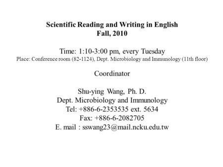 Scientific Reading and Writing in English Fall, 2010 Time: 1:10-3:00 pm, every Tuesday Place: Conference room (82-1124), Dept. Microbiology and Immunology.