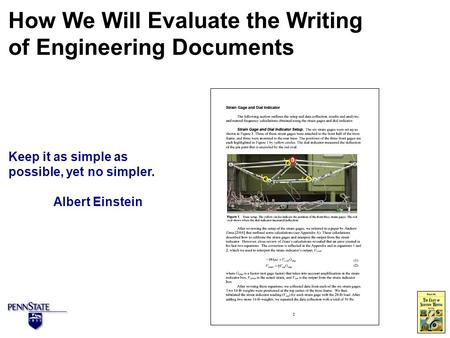 Keep it as simple as possible, yet no simpler. Albert Einstein How We Will Evaluate the Writing of Engineering Documents.
