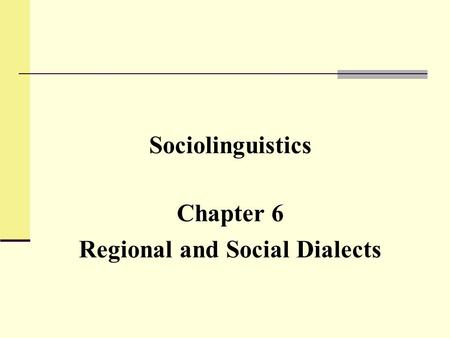 Sociolinguistics Chapter 6 Regional and Social Dialects.