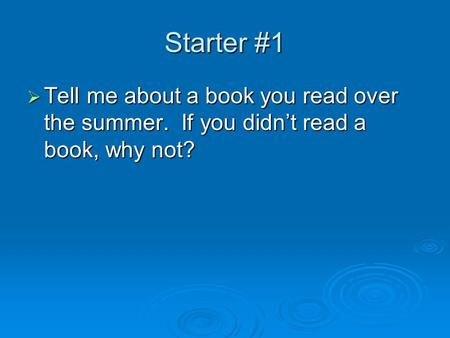 Starter #1  Tell me about a book you read over the summer. If you didn't read a book, why not?