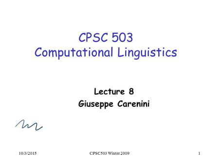 10/3/2015CPSC503 Winter 20091 CPSC 503 Computational Linguistics Lecture 8 Giuseppe Carenini.