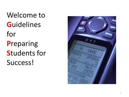 Welcome to Guidelines for Preparing Students for Success! 1.