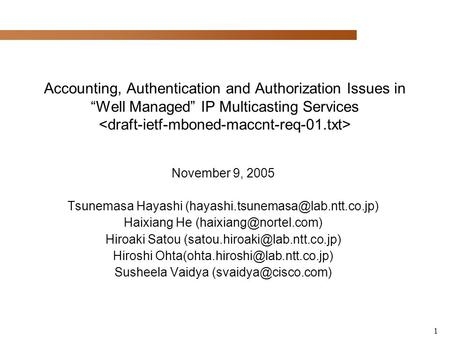 "1 Accounting, Authentication and Authorization Issues in ""Well Managed"" IP Multicasting Services November 9, 2005 Tsunemasa Hayashi"