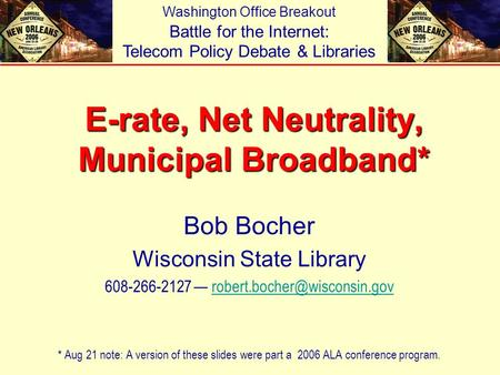 E-rate, Net Neutrality, Municipal Broadband* Bob Bocher Wisconsin State Library 608-266-2127 — *