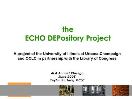 The ECHO DEPository Project A project of the University of Illinois at Urbana-Champaign and OCLC in partnership with the Library of Congress ALA Annual.